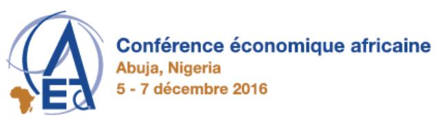 Conférence économique africaine 2016,Abuja (Nigéria), du 05 au 07 Décembre 2016